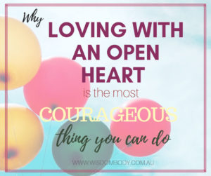Why Loving with open heart is the most courageous feat