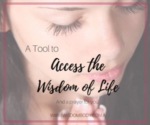 A Tool for accessing the Wisdom of Life, and a Prayer for you